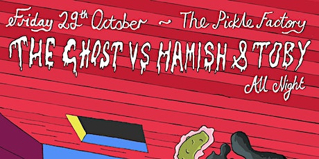 The Pickle Factory with The Ghost vs Hamish & Toby All Night Long tickets