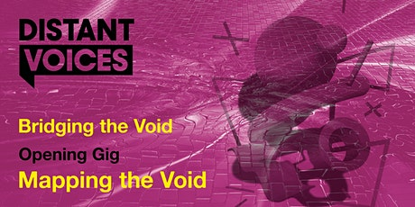 Distant Voices Festival Opening Gig: 'Mapping the Void' tickets