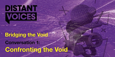 Distant Voices Festival Conversation 1: 'Confronting the Void' tickets