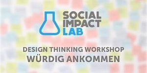 Würdig Ankommen - Ein Design Thinking Workshop