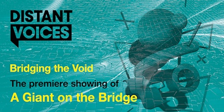 Distant Voices Festival premier showing of 'A Giant on the Bridge' tickets
