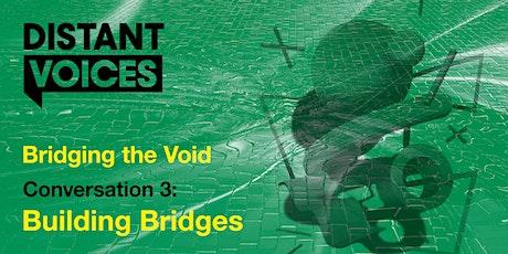 Distant Voices Festival Conversation 3: 'Building Bridges' tickets