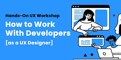 How to Work With Developers as a UX Designer: Hands-On Workshop tickets