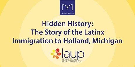 Hidden History: The Story of the Latinx Immigration to Holland, Michigan tickets