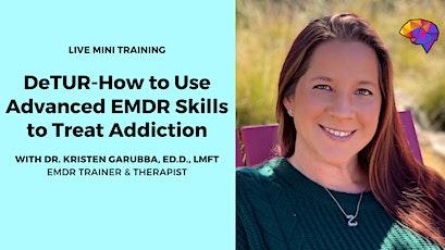 DeTUR-How to Use Advanced EMDR Skills to Treat Addiction tickets