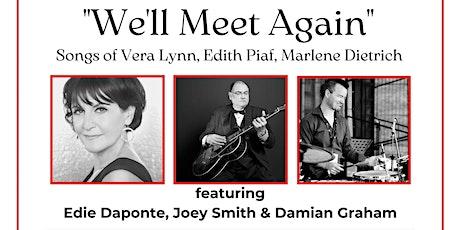 Knox Presents...Edie Daponte, Joey Smith & Damian Graham - We'll Meet Again tickets