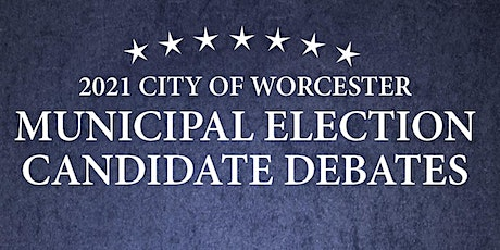 City of Worcester Municipal Election Candidate Debates tickets