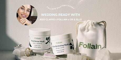 Wedding Ready With Jess Clarke x Follain x Or & Elle tickets