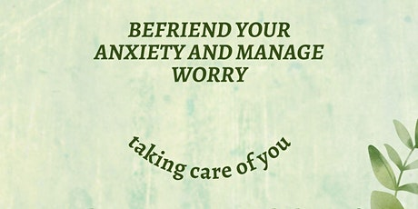 Befriending anxiety and managing worry tickets
