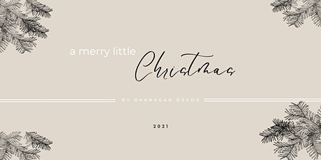 a Merry Little Christmas  by Okanagan Decor tickets