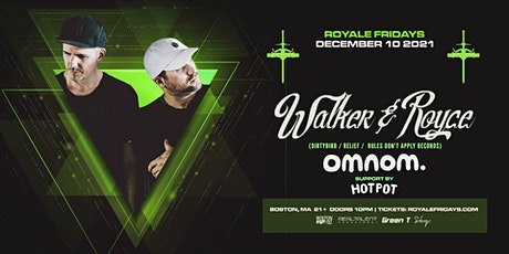 Walker & Royce, OMNOM at Royale | 12.10.21 | 10:00 PM | 21+ tickets