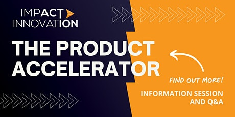 The Impact Innovation Product Accelerator - Information Session and Q&A tickets
