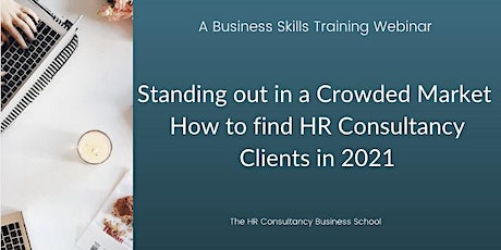 Standing out in a Crowded Market - Finding  HR Consultancy Clients in 2021 tickets