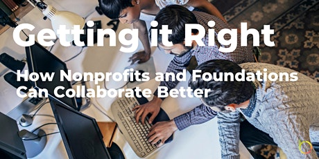 Getting It Right: How Nonprofits and Foundations Can Collaborate Better tickets