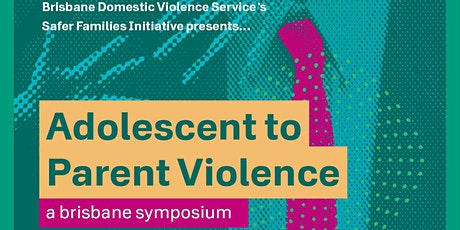 Adolescent to Parent Violence Symposium (attending in person) tickets