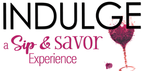 INDULGE ~ a Sip & Savor Experience tickets