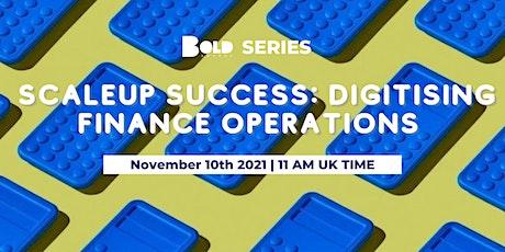 BOLD SERIES: Scaleup Success: Digitising Finance Operations tickets