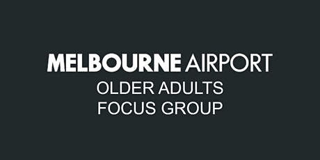 Melbourne Airport Third Runway and Master Plan - Older adults focus group tickets