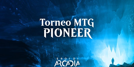 Torneo MTG Pioneer Mercoledì 20 Ottobre biglietti