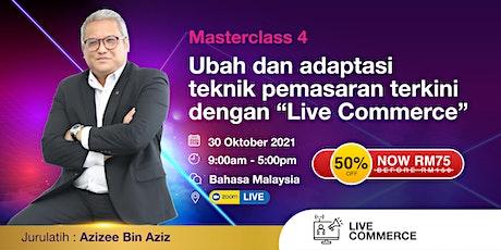 MC 4 - Ubah & adaptasi teknik pemasaran terkini dengan Live Commerce tickets