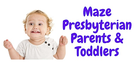 Maze Presbyterian Parents and Toddlers tickets
