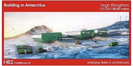 Building in Antarctica | Hugh Broughton (Hugh Broughton Architects) tickets