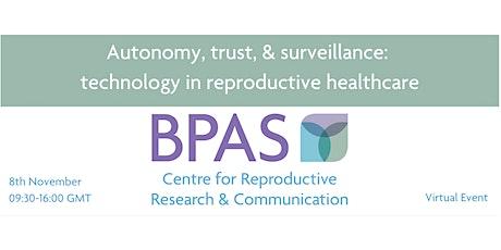 Autonomy, trust, & surveillance: technology in reproductive healthcare tickets