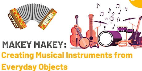 MAKEY MAKEY: Creating Musical Instruments from Everyday Objects tickets
