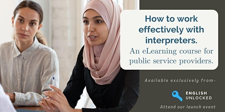 Launch event for NEW course: 'How to work effectively with Interpreters' tickets