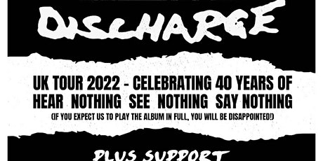 Discharge 'Celebrating 40 Years of Hear Nothing See Nothing Say Nothing' tickets