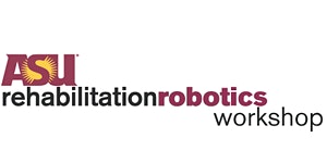 4th ASU Rehabilitation Robotics Workshop