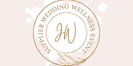 Wedding Wellness Workshop - The Supplier Only Event! tickets