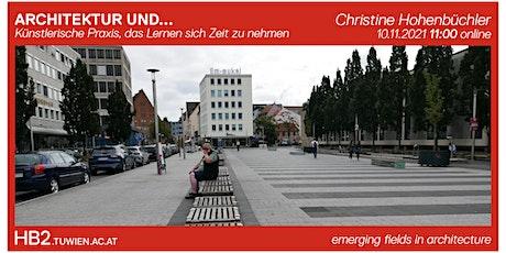 ARCHITEKTUR UND künstlerische Praxis  |  Christine Hohenbüchler (TU Wien) Tickets