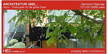 ARCHITEKTUR UND .. Natur. Prototypen für die grüne Stadt | Gerhard Steixner tickets