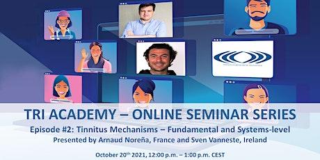 TRI Academy Online Seminar Series - Episode # 2: Tinnitus Mechanisms tickets