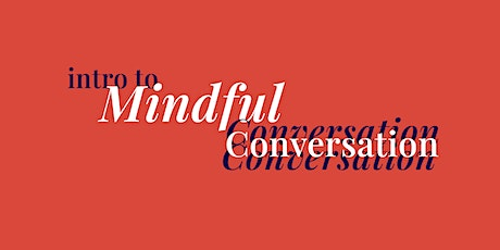 Introduction to Mindful Conversation, 4-part series tickets