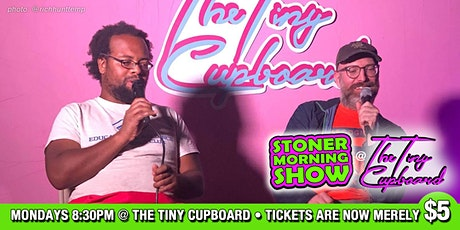 Stoner Morning Show at The Tiny Cupboard tickets