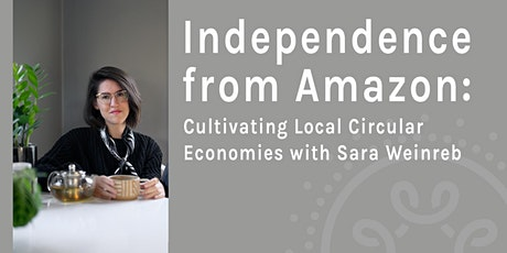 Independence from Amazon: Cultivating Local Circular Economies tickets