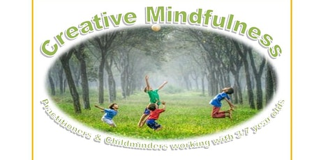Creative Mindfulness for Practitioners & Childminders,Children 3 to 7 years tickets