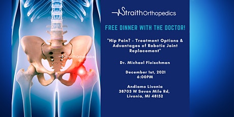 FREE Dinner w/The Doctor: Hip Pain Treatment & Robotic Advantages tickets