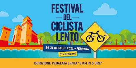 Pedalata Lenta 5 km in 5 ore // Festival del Ciclista Lento 2021 biglietti