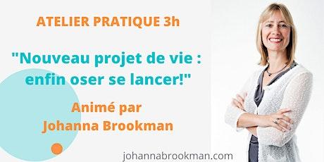"""""""Nouveau projet de vie : enfin oser se lancer!"""" Atelier pratique 3h billets"""