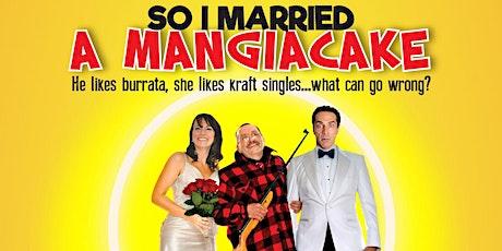 So I Married A Mangiacake tickets