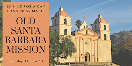 Pilgrimage to the Old Santa Barbara Mission tickets
