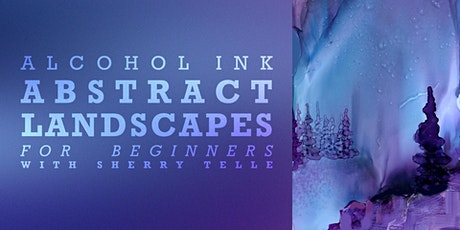 Alcohol Ink Abstract Landscapes for Beginners with Sherry Telle tickets