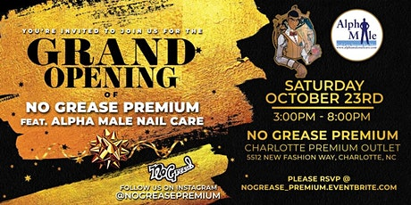 No Grease Premium featuring Alphamale Nail Care  Grand Opening tickets