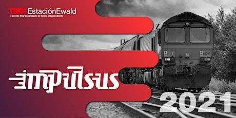TEDxEstacionEwald 2021 | Impulsus entradas