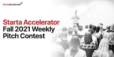 Starta Accelerator Fall 2021 Weekly Pitch Contest tickets
