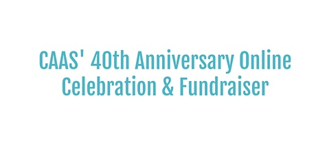 CAAS' 40th Anniversary Online Celebration & Fundraiser tickets