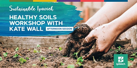 Sustainable Ipswich - Healthy Soils with Kate Wall (Afternoon) tickets